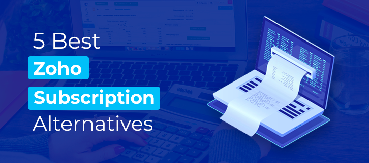 5 Best Zoho Subscriptions Alternatives