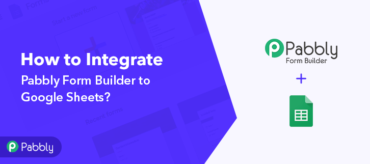 How to Integrate Pabbly Form Builder to Google Sheets