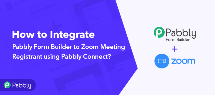 How to Integrate Pabbly Form Builder to Zoom Meeting Registrant using Pabbly Connect