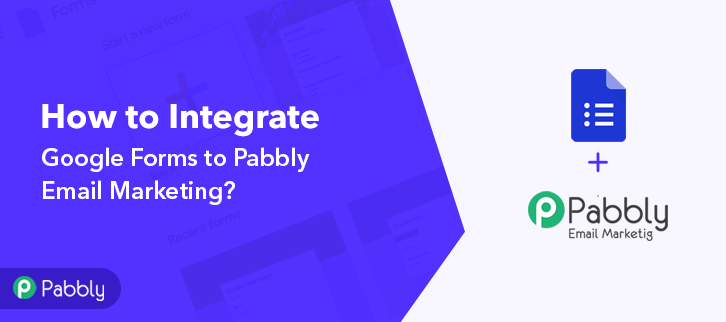 How to Integrate Google Forms & Pabbly Email Marketing