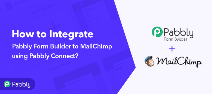 Integrate Pabbly form Builder to Mailchimp