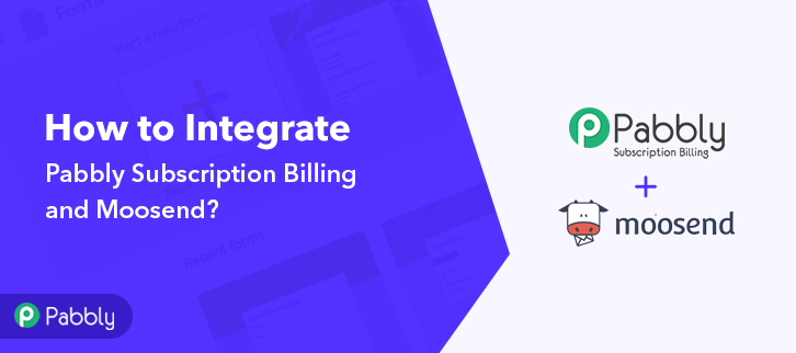 How to Integrate Pabbly Subscription Billing & Moosend