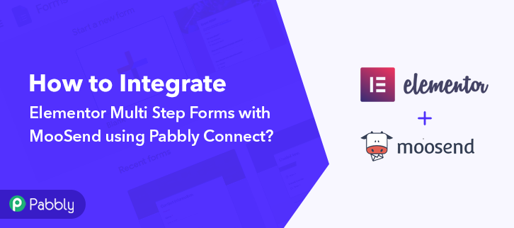How to Integrate Elementor Multi Step Forms with MooSend using Pabbly Connect
