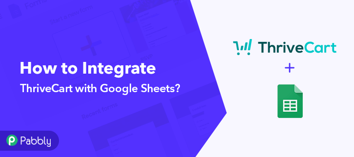 How to Integrate ThriveCart with Google Sheets using Pabbly Connect?