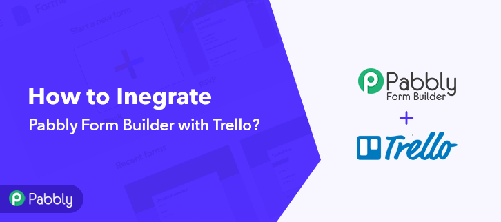 How to Integrate Pabbly Form Builder with Trello
