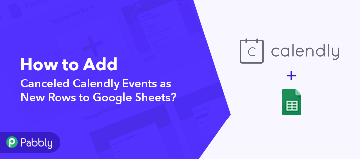 How to Add Canceled Calendly Events as New Rows to Google Sheets