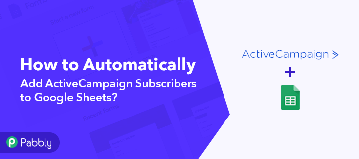 How to Automatically Add ActiveCampaign Subscribers to Google Sheets