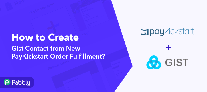 How to Create Gist Contact from New PayKickstart Order Fulfillment