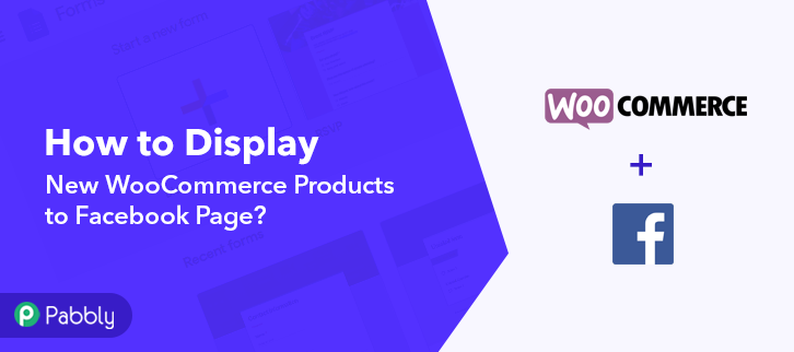How to Display New WooCommerce Products to Facebook Page