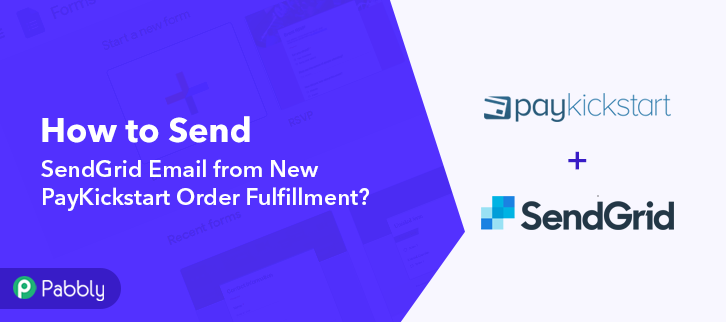 How to Send SendGrid Email from New PayKickstart Order Fulfillment