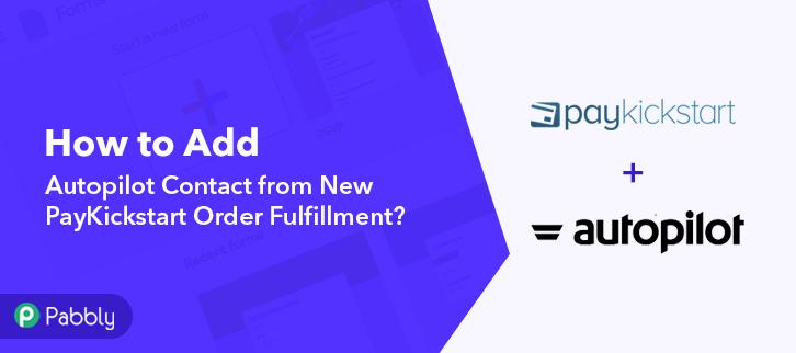 How to Add Autopilot Contact from New PayKickstart Order Fulfillment