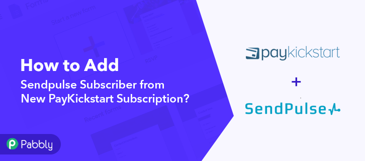 How to Add Sendpulse Subscriber from New PayKickstart Subscription