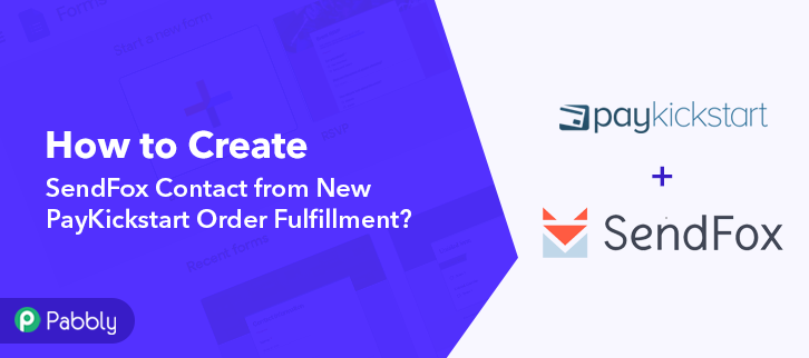 How to Create SendFox Contact from New PayKickstart Order Fulfillment