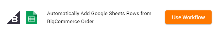 How to Add Google Sheets Rows from BigCommerce Order