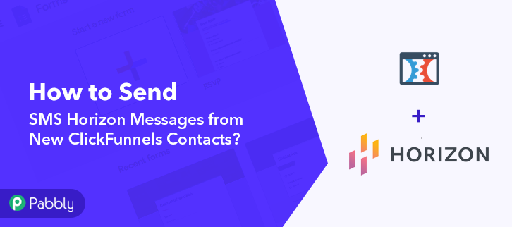 How to Send SMS Horizon Messages from New ClickFunnels Contacts