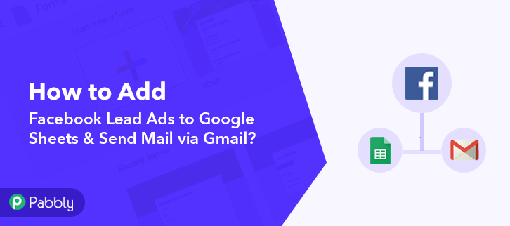 Add Facebook Lead Ads to Google Sheets & Send Mail via Gmail