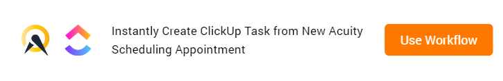 Create ClickUp Task from New Acuity Scheduling Appointment Workflow