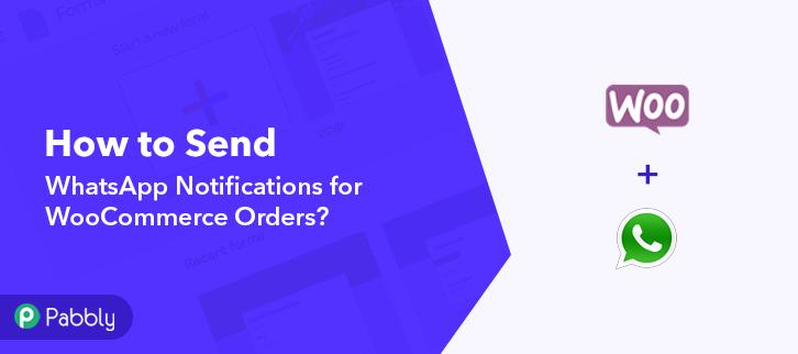 Send WhatsApp Notifications for WooCommerce Orders